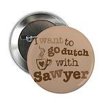 """I want to go dutch w/Sawyer 2.25"""" Button"""
