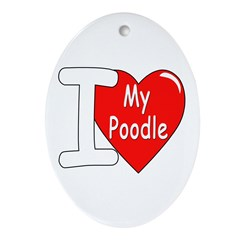 I Love My Poodle Oval Ornament