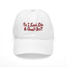 DO I LOOK LIKE A GOOD GIRL? Baseball Cap