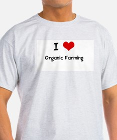 I LOVE ORGANIC FARMING Ash Grey T-Shirt