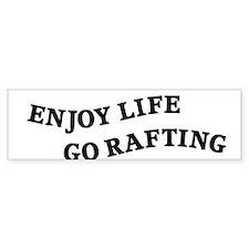 Enjoy Life Go Rafting Bumper Sticker