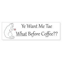 What? Before Coffee? Bumper Bumper Sticker