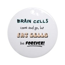 Fat cells live forever Ornament (Round)