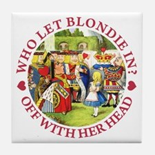 WHO LET BLONDIE IN? Tile Coaster