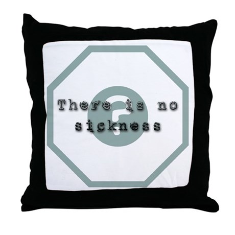 There Is No Sickness Throw Pillow