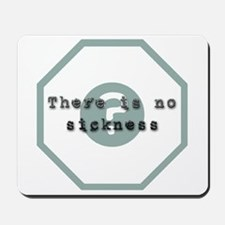 There Is No Sickness Mousepad