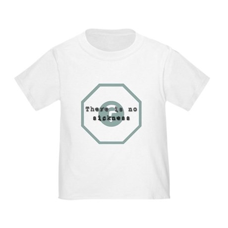 There Is No Sickness Toddler T-Shirt