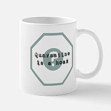 Quarantine Is A Hoax Mug