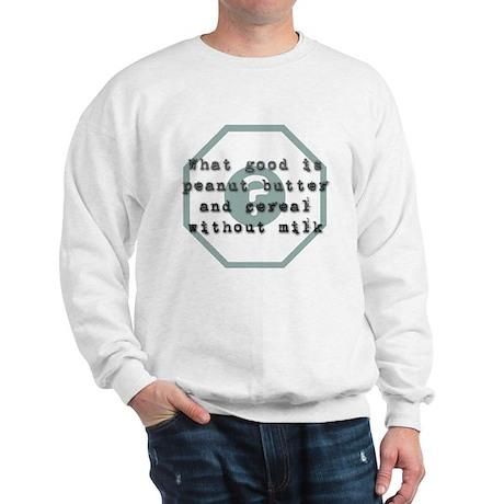 What Good Is Peanut Butter? Sweatshirt