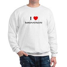 I LOVE HYDROELECTRICITY Sweatshirt