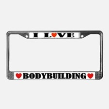 I Love Bodybuilding License Plate Frame