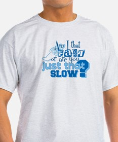 Am I that fast you slow? T-Shirt