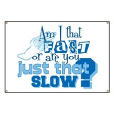 Am I that fast you slow? Banner