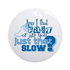 Am I that fast you slow? Ornament (Round)