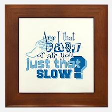 Am I that fast you slow? Framed Tile