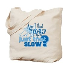 Am I that fast you slow? Tote Bag