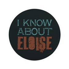"""I Know About Eloise 3.5"""" Button"""