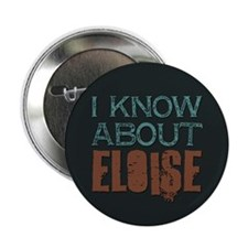 "I Know About Eloise 2.25"" Button"