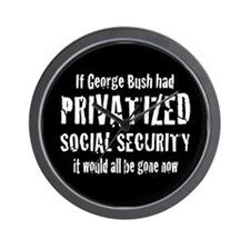 If Bush Privatized SSI Wall Clock
