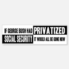If Bush Privatized SSI Bumper Bumper Sticker