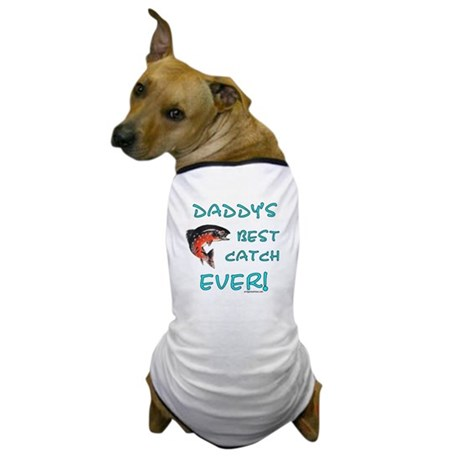 Daddy's best catch ever Dog T-Shirt