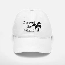 I Moved the Island Baseball Baseball Cap