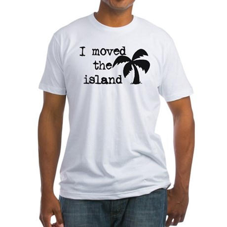 I Moved the Island Fitted T-Shirt