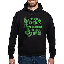 Not IRISH Just DRUNK Hoodie