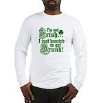 Not IRISH Just DRUNK Long Sleeve T-Shirt