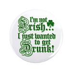 """Not IRISH Just DRUNK 3.5"""" Button"""