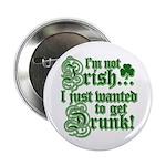 "Not IRISH Just DRUNK 2.25"" Button (100 pack)"
