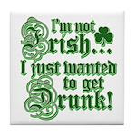 Not IRISH Just DRUNK Tile Coaster