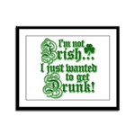 Not IRISH Just DRUNK Framed Panel Print