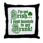 Not IRISH Just DRUNK Throw Pillow