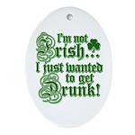 Not IRISH Just DRUNK Ornament (Oval)