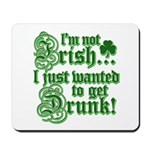 Not IRISH Just DRUNK Mousepad