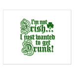 Not IRISH Just DRUNK Small Poster