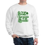 Not IRISH Just DRUNK Sweatshirt