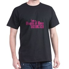 I am a Weapon of Mass Distrac T-Shirt
