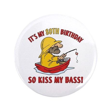 """Fishing Gag Gift For 80th Birthday 3.5"""" Button"""