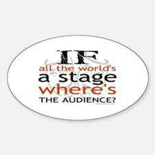 If all the world's a stage Oval Decal