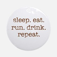 Eat. Sleep. Run. Drink. Repea Ornament (Round)