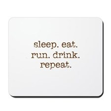 Eat. Sleep. Run. Drink. Repea Mousepad