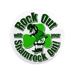 """Rock Out With Your Shamrock Out 3.5"""" Button"""