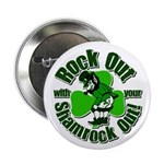 """Rock Out With Your Shamrock Out 2.25"""" Button"""