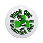 Rock Out With Your Shamrock Out Ornament (Round)