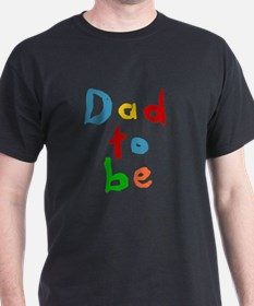 Primary Color Text Dad To Be T-Shirt