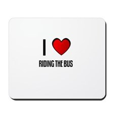 I LOVE RIDING THE BUS Mousepad