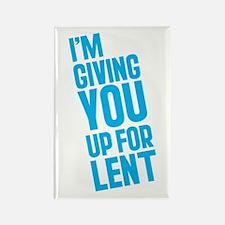 I'm Giving YOU Up For Lent Rectangle Magnet