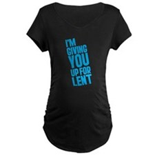 I'm Giving YOU Up For Lent T-Shirt